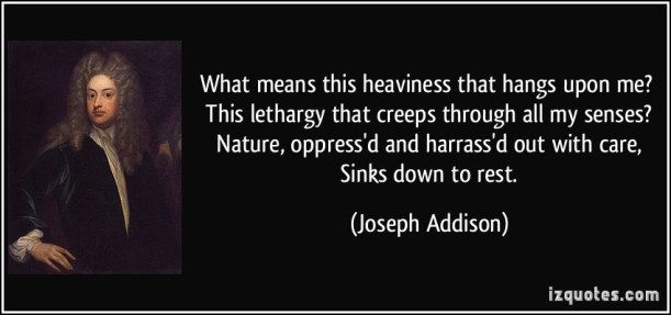 quote-what-means-this-heaviness-that-hangs-upon-me-this-lethargy-that-creeps-through-all-my-senses-joseph-addison-205715