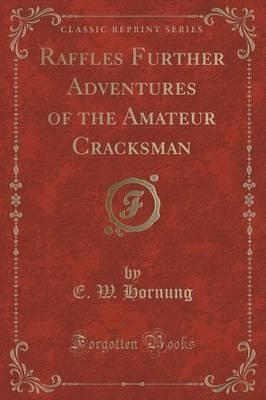 raffles-further-adventures-of-the-amateur-cracksman-classic-reprint-