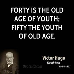 victor-hugo-age-quotes-forty-is-the-old-age-of-youth-fifty-the-youth-of-old