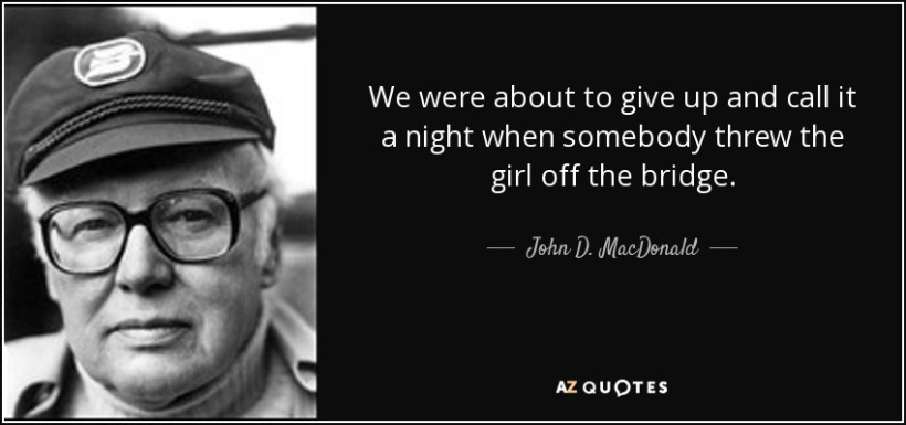 quote-we-were-about-to-give-up-and-call-it-a-night-when-somebody-threw-the-girl-off-the-bridge-john-d-macdonald-35-97-66