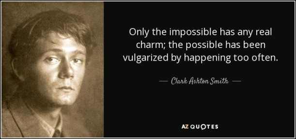 quote-only-the-impossible-has-any-real-charm-the-possible-has-been-vulgarized-by-happening-clark-ashton-smith-124-9-0909