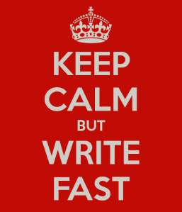 keep-calm-but-write-fast.jpg