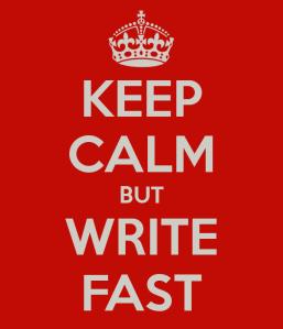 keep-calm-but-write-fast.jpg