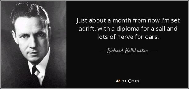 quote-just-about-a-month-from-now-i-m-set-adrift-with-a-diploma-for-a-sail-and-lots-of-nerve-richard-halliburton-52-40-09
