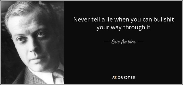 quote-never-tell-a-lie-when-you-can-bullshit-your-way-through-it-eric-ambler-41-41-86