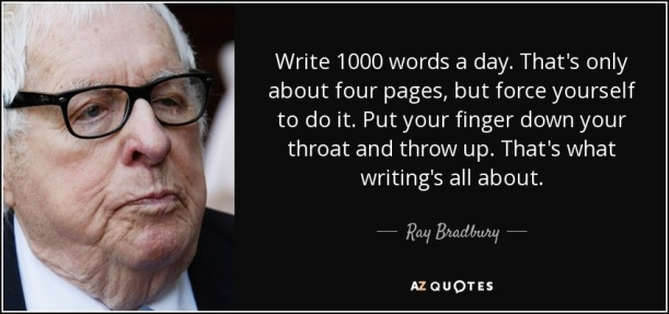 quote-write-1000-words-a-day-that-s-only-about-four-pages-but-force-yourself-to-do-it-put-ray-bradbury-133-54-43