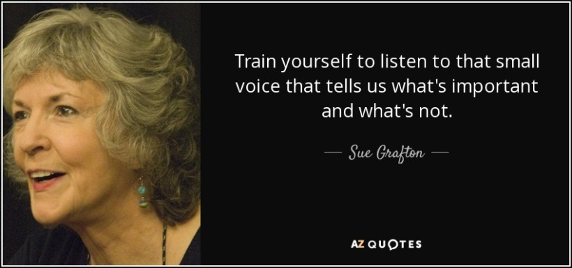 quote-train-yourself-to-listen-to-that-small-voice-that-tells-us-what-s-important-and-what-sue-grafton-82-54-14
