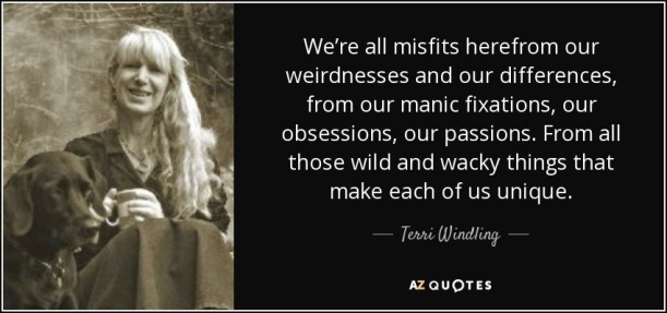 quote-we-re-all-misfits-herefrom-our-weirdnesses-and-our-differences-from-our-manic-fixations-terri-windling-71-43-86