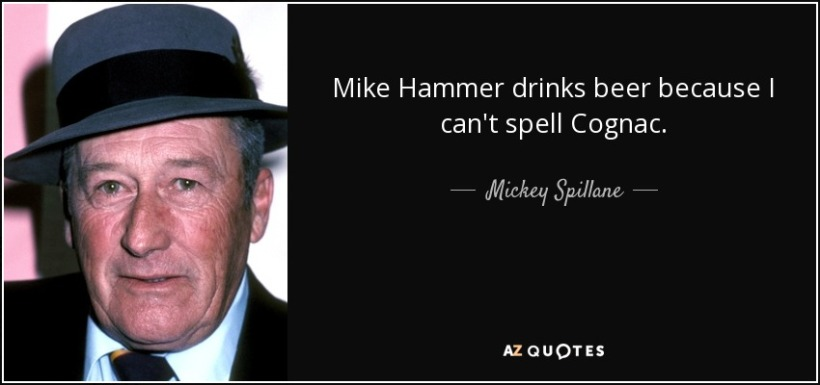 quote-mike-hammer-drinks-beer-because-i-can-t-spell-cognac-mickey-spillane-130-76-00