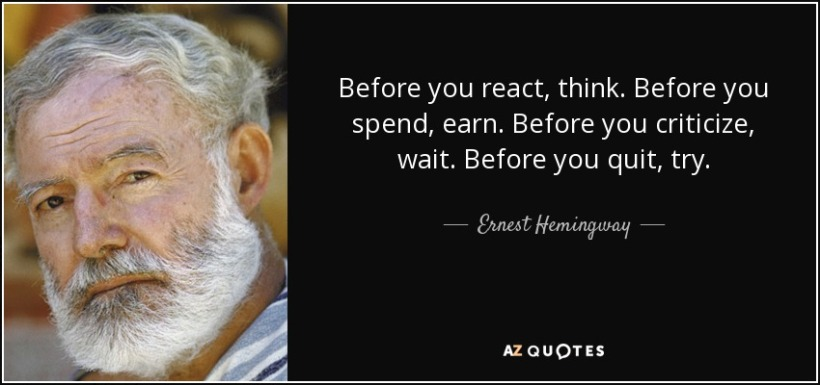 quote-before-you-react-think-before-you-spend-earn-before-you-criticize-wait-before-you-quit-ernest-hemingway-85-62-55